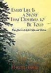 Every Life Is a Story That Deserves to Be Told : True Stories about Life's...