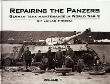 Repairing the Panzers: Volume 1: German Tank Maintenance in World War 2 (Hardco.