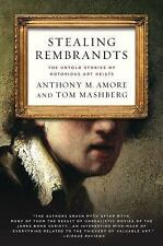 Stealing Rembrandts: The Untold Stories of Notorious Art Heists by Amore, Antho