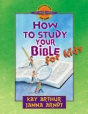 HOW TO STUDY YOUR BIBLE FOR KIDS BOOK KAY ARTHUR  JANNA ARNDT FREE SHIP & TRACK