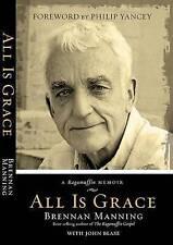 All Is Grace: A Ragamuffin Memoir by Brennan Manning, John Blase (Paperback / s…