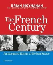 The French Century: An Illustrated History of Modern France, Moynahan, Brian, Go