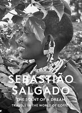 The Scent of a Dream : Travels in the World of Coffee by Sebastiao Salgado...