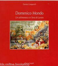 Domenico Mondo Un solimenesco in Terra di Lavoro - Electa Napoli 1997
