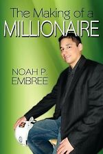 The Making of a Millionaire by Noah P. Embree (2007, Paperback)