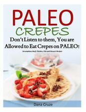 Paleo Crepes : Don't Listen to Them, You Are Allowed to Eat Crepes on PALEO!...