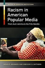 Racism in American Institutions Ser.: Racism in American Popular Media : From...