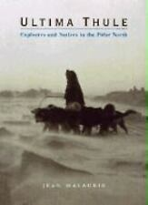 Ultima Thule : Explorers and Native in the Polar North by Jean Malaurie...