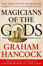 The Magicians of the Gods : The Forgotten Wisdom of Earth's Lost Civilization...
