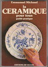 LA CERAMIQUE pour tous Guide Pratique Emmanuel Michaud
