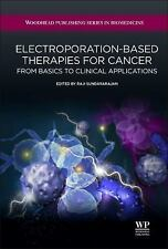 Woodhead Publishing Series in Biomedicine: Electroporation-Based Therapies...