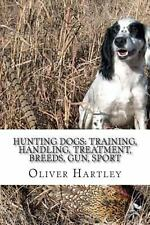 Hunting Dogs: Training, Handling, Treatment, Breeds, Gun, Sport by Oliver...