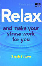 Sutton, Sarah Relax and Make Your Stress Work for You - The 7 Step Plan Very Goo