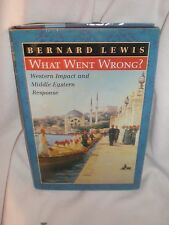 What Went Wrong? : Western Impact and Middle Eastern Response by Bernard Lewis (