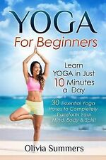 Yoga for Beginners : Learn Yoga in Just 10 Minutes a Day- 30 Essential Yoga...