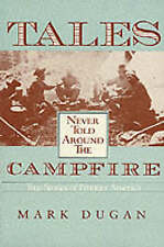Tales Never Told Around the Campfire: True Stories of Frontier America,Dugan, Ma