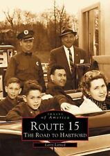 Images of America: Route 15 : The Road to Hartford by Larry Larned (2002,...