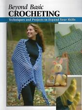 Beyond Basic Crocheting: Techniques and Projects to Expand Your Skills (How To B