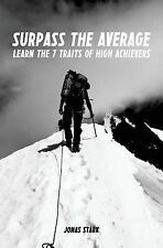 Surpass the Average : Learn the 7 Traits of High Achievers by Jonas Stark...