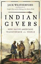 Indian Givers: How Native Americans Transformed the World by Weatherford, Jack