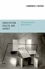 Habilitation, Health, and Agency: A Framework for Basic Justice, Becker, Lawrenc