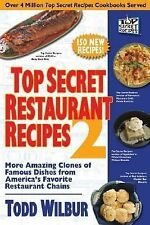 Top Secret Restaurant Recipes 2 : More Amazing Clones of Famous Dishes from...