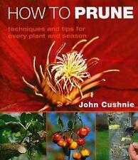 How to Prune : Techniques and Tips for Every Plant and Season by John Cushnie (2