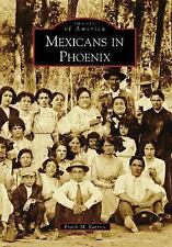 Mexicans in Phoenix (Images of America: Arizona), Frank M. Barrios, Good Book