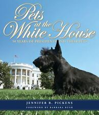 Pets at the White House : 50 Years of Presidents and Their Pets by Jennifer...