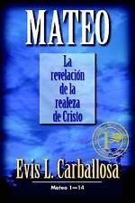 Mateo Ser.: La Revelación de la Realeza de Cristo 1 by Evis L. Carballosa...