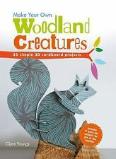 Make Your Own Woodland Creatures: 35 simple 3D cardboard projects, Youngs, Clare