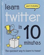 Learn Twitter in 10 Minutes BRAND NEW BOOK by Lynn C Schreiber (Hardback 2012)
