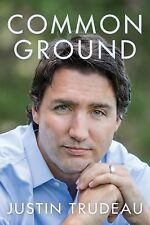 Common Ground : My Past, Our Present and Canada's Future by Justin Trudeau...
