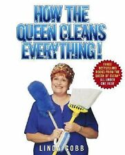 How the Queen Cleans Everything : Handy Advice for a Clean House, Cleaner...
