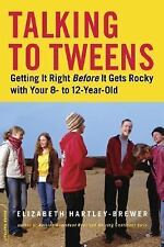 Talking to Tweens: Getting It Right Before It Gets Rocky with Your 8- to 12-Yea