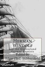 Herman Windolf: And the Queensland German Baptists by Windolf, Herman -Paperback