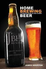 Home Brewing : A Complete Guide on How to Brew Beer by James Houston (2013,...