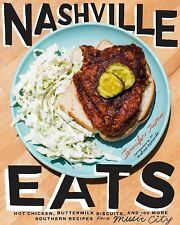 Nashville Eats : Hot Chicken, Buttermilk Biscuits, and 125 More Southern...