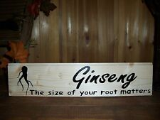GINSENG ROOT PAINTED WOODEN SIGN SIZE MATTERS MAN CAVE BAR SOUTHERN REDNECK FARM