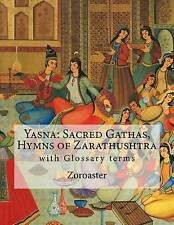 Yasna: Sacred Gathas, Hymns of Zarathushtra: With Glossary of Zor by Zoroaster