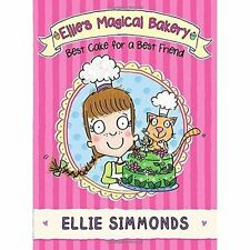 Ellie's Magical Bakery: Best Cake for a Best Friend by Ellie Simmonds...