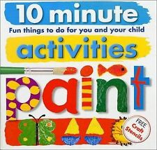 10 Minute Activities: Paint: Fun Things To Do For You and Your Child (10 Minute