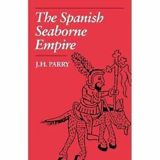 The Spanish Seaborne Empire by J. H. Parry (1990, Paperback)