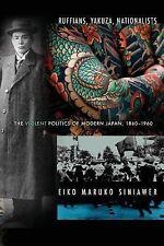 Ruffians, Yakuza, Nationalists: The Violent Politics of Modern Japan, 1860-1960,