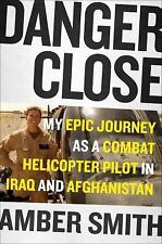 Danger Close : A Female Kiowa Helicopter Pilot in Iraq and Afghanistan by...