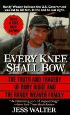 Every Knee Shall Bow: The Truth and Tragedy of Ruby Ridge and the Randy Weaver F