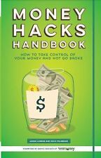 Money Hacks Handbook : How to Take Control of Your Money and Not Go Broke by...