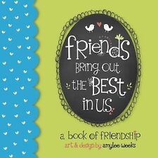 Friends Bring Out the Best In Us: a book of friendship
