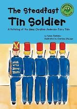 The Steadfast Tin Soldier: A Retelling of the Hans Christian Andersen Fairy Tale