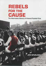 Rebels for the Cause: The Alternative History of Arsenal Football Club by Jon...